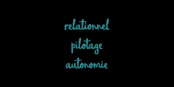 relationnel, pilotage, autonomie