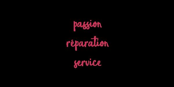 Passion, réparation, service